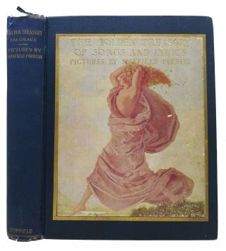 A GOLDEN TREASURY Of SONGS And LYRICS.; Pictures in Color Reproduced from Paintings by Maxfield...