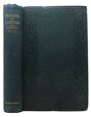 A TRACTATE On LANGUAGE.; With Observations on the French Tongue, Eastern Tongues and Times, and...
