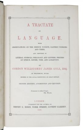 A TRACTATE On LANGUAGE.; With Observations on the French Tongue, Eastern Tongues and Times, and Chapters on Literal Symbols, Philology and Letters, Figures of Speech, Rhyme, Time, and Longevity.