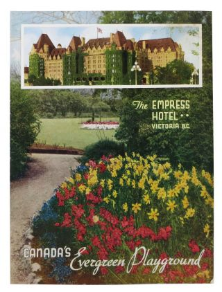 The EMPRESS HOTEL. VICTORIA, B.C.; Canada's Evergreen Playground. B. C. Hotel Menu - Victoria