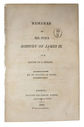 REMARKS On MR. FOX'S HISTORY Of JAMES II. In a Letter to a Friend. Charles James - Subject 'By...