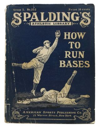 HOW To RUN The BASES.; Spalding Athletic Library. Group I. No. 232. Price 10 cents. Baseball...