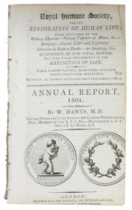 ROYAL HUMANE SOCIETY, For the Restoration of Human Life. Annual Report. 1804. W. Hawes, M. D