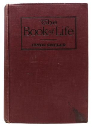 The BOOK Of LIFE.; Volume One: Mind and Body. Volume Two: Love and Society. Upton Sinclair,...