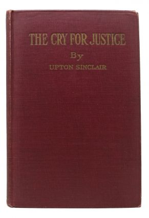 The CRY For JUSTICE. An Anthology of the Literature of Social Protest.; The Writings of...