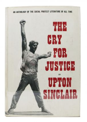 The CRY For JUSTICE. An Anthology of the Literature of Social Protest. Upton - Sinclair, Jack -...