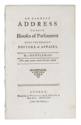 An EARNEST ADDRESS To BOTH HOUSES Of PARLIAMENT UPON The PRESENT POSTURE Of AFFAIRS.; By A...