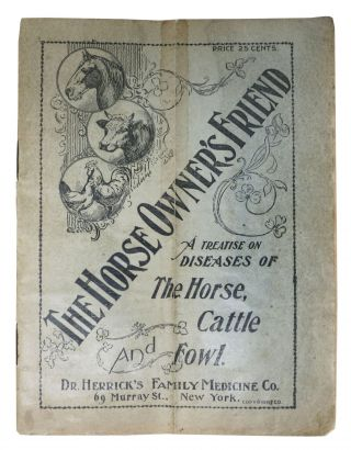 The HORSE OWNER'S FRIEND. A Treatise on Diseases of The Horse, Cattle and Fowl. Popular...