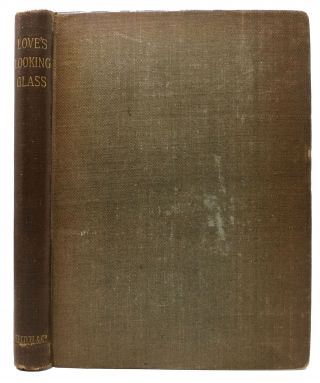 LOVE'S LOOKING GLASS. A Volume of Poems. 1867 - 1948, H. C. Beeching, J. W. MacKail, J. B. B....