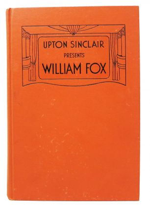 "UPTON SINCLAIR PRESENTS WILLIAM FOX.; [with] ""A Letter from Mary Craig Sinclair to Eve Fox"" Upton..."