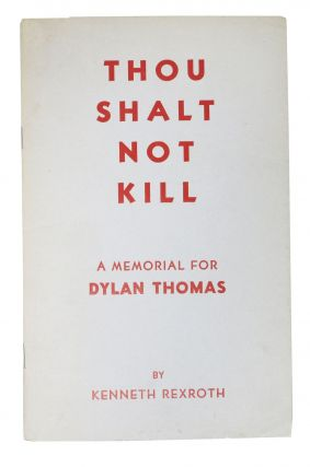 THOU SHALT NOT KILL. A Memorial for Dylan Thomas. Kenneth . Thomas Rexroth, Dylan - Inspiration,...