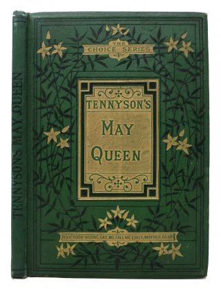 The MAY QUEEN. Alfred Lord . Boyle Tennyson, Eleanor Vere -, 1809 - 1892, 1825 - 1916