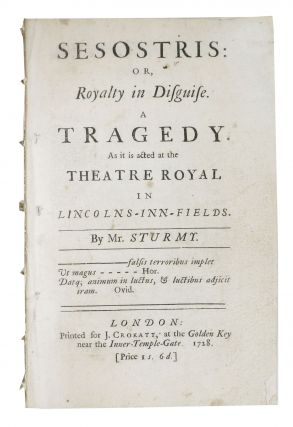 SESOSTRIS: or, Royalty in Disguise. A Tragedy. As It is Acted at the Theatre Royal in...