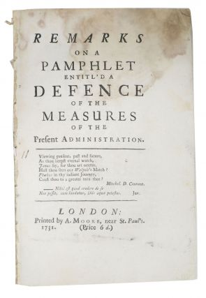 REMARKS On A PAMPHLET ENTITL'D A DEFENCE Of The MEASURES Of The PRESENT ADMINISTRATION. British...