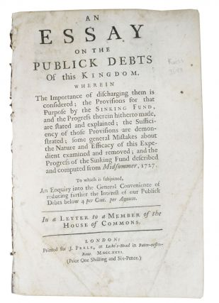 An ESSAY On The PUBLICK DEBTS Of This KINGDOM.  Wherein the Importance of Discharging Them is...