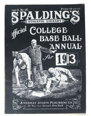 SPALDING'S OFFICIAL COLLEGE BASE BALL ANNUAL. 1913.; Spalding's Athletic Library. Group I. No....