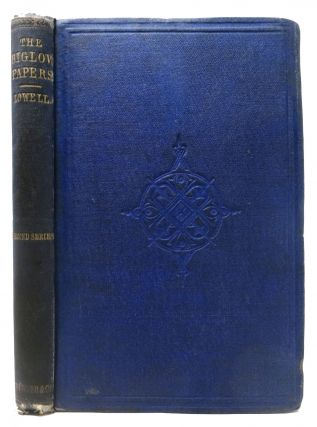The BIGLOW PAPERS. Second Series. James Russell Lowell, 1819 - 1891