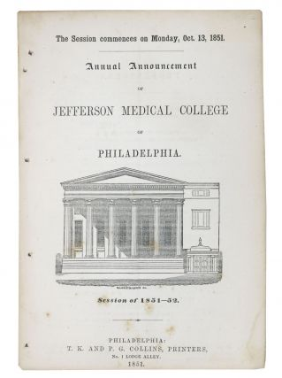 ANNUAL ANNOUNCEMENT Of JEFFERSON MEDICAL COLLEGE Of PHILADELPHIA. Session of 1851 - 52.; The...