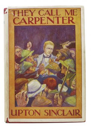 THEY CALL ME CARPENTER. Upton Sinclair, Beall. 1878 - 1968
