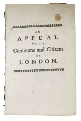 An APPEAL To The COMMONS And CITIZENS Of LONDON; By Charles Lucas, The Last Free Citizen of...