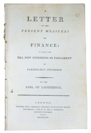 A LETTER On The PRESENT MEASURES Of FINANCE; in Which the Bill Now Depending in Parliament is...