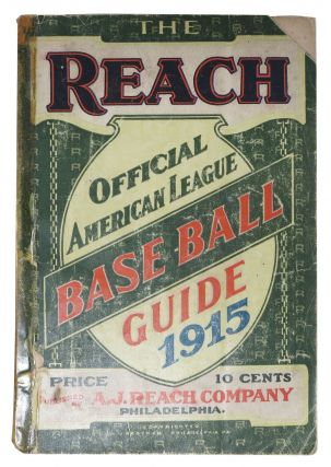 The REACH OFFICIAL AMERICAN LEAGUE BASE BALL GUIDE For 1915.; An Annual Compendium of Base Ball...