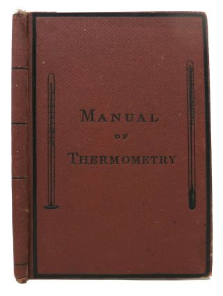 FAMILY THERMOMETRY; A Manual of Thermometry, for Mothers, Nurses, Hospitalers, Etc., and All Who...