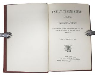 FAMILY THERMOMETRY; A Manual of Thermometry, for Mothers, Nurses, Hospitalers, Etc., and All Who Have Charge of the Sick and the Young.