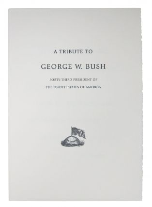 A TRIBUTE To GEORGE W. BUSH. Forty - Third President of the United States of America.; Printed...