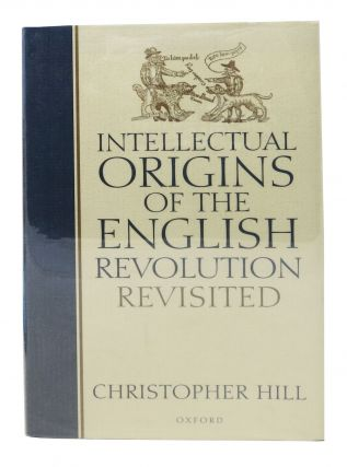 INTELLECTUAL ORIGINS Of The ENGLISH REVOLUTION REVISITED. Christopher Hill
