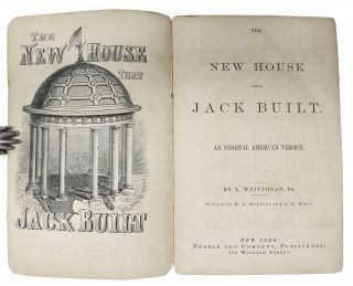 The NEW HOUSE THAT JACK BUILT. An Original American Version.