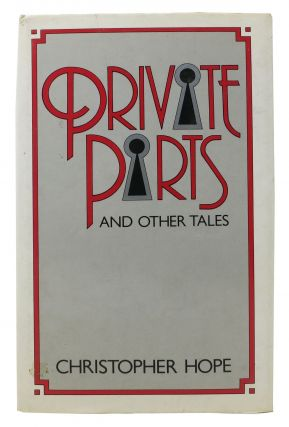 PRIVATE PARTS And OTHER TALES. Christopher Hope
