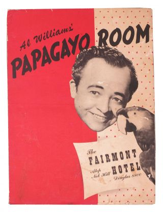AL WILLIAMS' PAPAGAYO ROOM.; The Fairmont Hotel - Atop Nob Hill. San Francisco Restaurant Menu