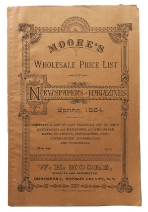MOORE'S WHOLESALE PRICE LIST Of NEWSPAPERS And MAGAZINES. Spring, 1884. No. 10.; Contains a...