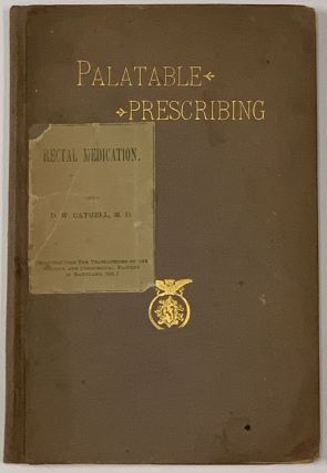 A PRACTICAL TREATISE On PALATABLE PRESCRIBING.; Containing the Favorite Fromulary of the Most...