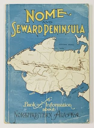 NOME And SEWARD PENINSULA. A Book of Information About Northwestern Alaska. Harrison, dward,...