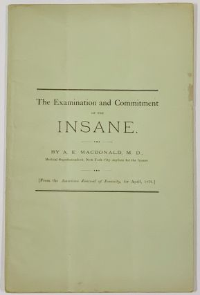 The EXAMINATION And COMMITMENT Of The INSANE.; From the American Journal of Insanity, for April,...