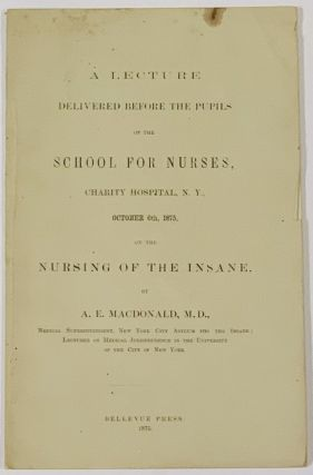 A LECTURE DELIVERED BEFORE The PUPILS Of The SCHOOL For NURSES, Charity Hospital, N. Y., October...