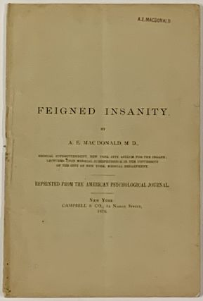 FEIGNED INSANITY.; Reprinted from the American Psychological Journal for May, 1876. . E....