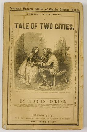 A TALE Of TWO CITIES.; Petersons' Uniform Edition of Charles Dickens' Works. Complete in One...