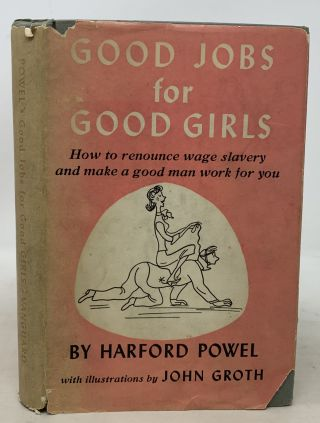 GOOD JOBS For GOOD GIRLS. How to Renounce Wage Slavery and Make a Good Man Work for You... or...
