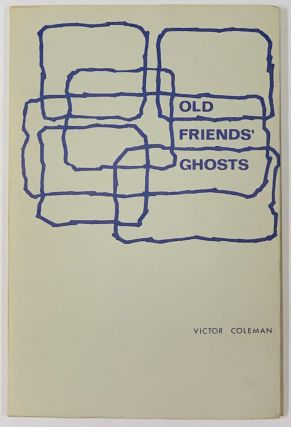 OLD FRIENDS' GHOSTS. poems 1963 - 68. Victor Coleman