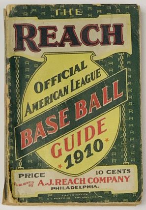 The REACH OFFICIAL AMERICAN LEAGUE BASE BALL GUIDE For 1910.; An Annual Compendium of Base Ball...