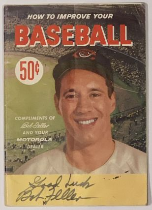 HOW To IMPROVE YOUR BASEBALL.; Compliments of Bob Feller and Your Motorola Dealer. Bob Feller,...