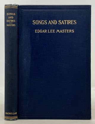 SONGS And SATIRES. Edgar Lee Masters, 1868 - 1950