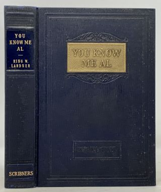 YOU KNOW ME AL. A Busher's Letters. Ring Lardner, 1885 - 1933
