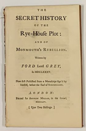 The SECRET HISTORY Of The RYE - HOUSE PLOT: and of Monmouth's Rebellion.; Written by Ford Lord...