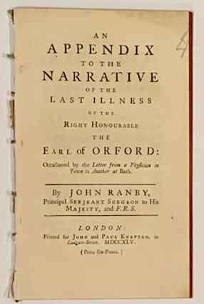 An APPENDIX To The NARRATIVE Of The LAST ILLNESS Of The RIGHT HONOURABLE The EARL Of ORFORD:...