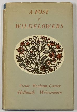 A POSY Of WILDFLOWERS. Gathered in the Countryside of English Literature and Furnished with...