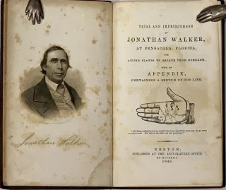 TRIAL And IMPRISONMENT Of JONATHAN WALKER, At Pensacola, Florida, for Aiding Slaves to Escape...
